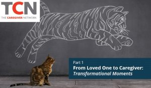 English Webinar - Part 1 – From Loved One to Caregiver: Transformational Moments @ Webinar
